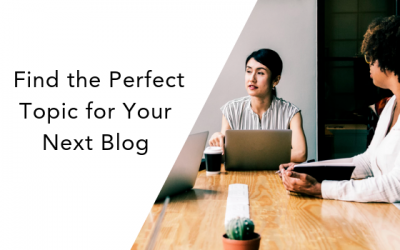 10 Ways to Find the Perfect Topic for Your Next Blog Post